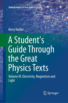 A Student's Guide Through the Great Physics Texts - Kerry Kuehn,