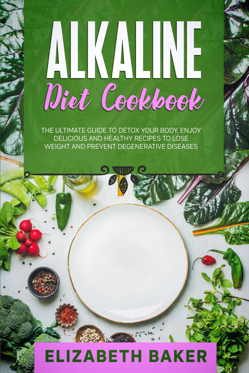 Alkaline Diet Cookbook: The Ultimate Guide to Detox Your Body
