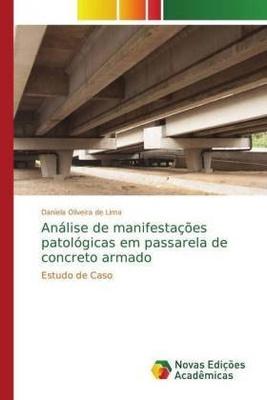 Análise de manifestações patológicas em passarela de concreto armado - passando por grande evolução da tecnologia dos materiais de construção e das técnicas de projeto e execução
