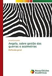 Angola, sobre gestão das guerras e assimetrias. Jonuel Gonçalves, - Buch - Jonuel Gonçalves,