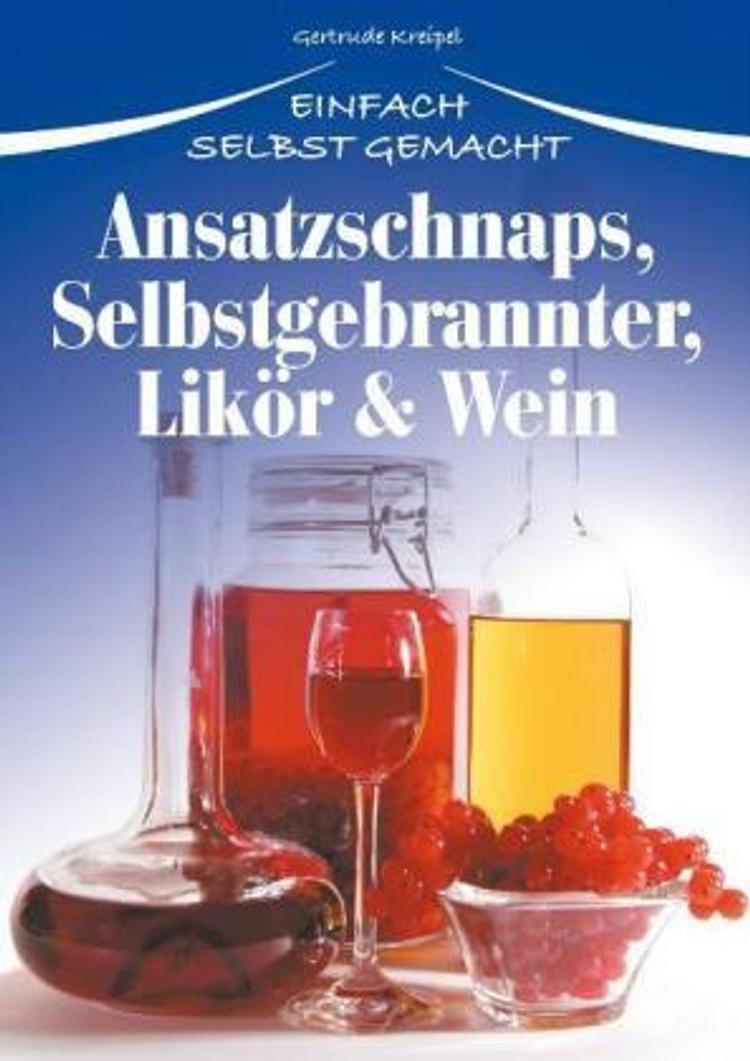 Ansatzschnaps Selbstgebrannter Likor Wein Buch Weltbild De