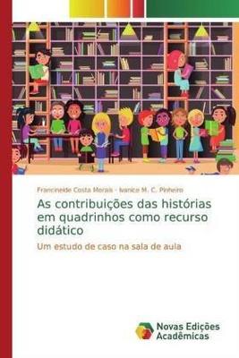 As contribuições das histórias em quadrinhos como recurso didático - Ivanice M. C. Pinheiro, Francineide Costa Morais,