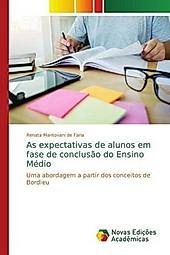 As expectativas de alunos em fase de conclusão do Ensino Médio. Renata Mantovani de Faria, - Buch - Renata Mantovani de Faria,