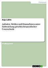 Aufrufen, Melden und Drannehmen unter Einbeziehung geschlechtsspezifischer Unterschiede - eBook - Anja Lubitz,