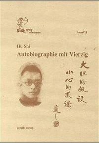 Autobiographie mit Vierzig - Hu Shi