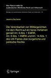 Beiträge zum ausländischen öffentlichen Recht und Völkerrecht: 180 Die Vereinbarkeit von Militärgerichten mit dem Recht auf ein faires Verfahren... - Jeanine Bucherer,