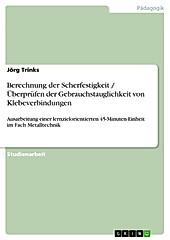 Berechnung der Scherfestigkeit / Überprüfen der Gebrauchstauglichkeit von Klebeverbindungen - eBook - Jörg Trinks,