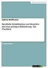 Berufliche Rehabilitation von Menschen mit einer geistigen Behinderung - Ein Überblick - eBook - Sabrina Wolfframm,