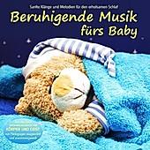 Beruhigende Musik fürs Baby - Sanfte Klänge und Melodien für den erholsamen Schlaf