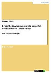 Betriebliche Altersversorgung in großen norddeutschen Unternehmen - eBook - Dennis Ellies,