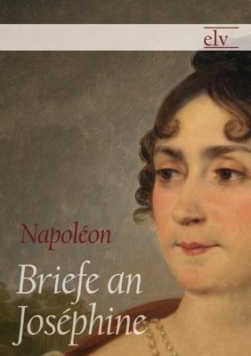 Briefe an Joséphine - in denen die beiden nicht nur das berühmteste Liebespaar