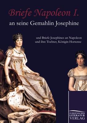 Briefe Napoleon I. an seine Gemahlin Josephine - weil diese ihm keinen Thronfolger gebären kann. Das hindert ihn jedoch nicht daran