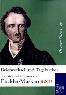 Briefwechsel und Tagebücher des Fürsten Hermann von Pückler-Muskau - Hermann Fürst von Pückler-Muskau