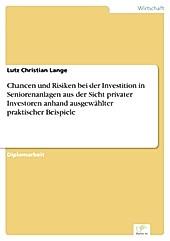 Chancen und Risiken bei der Investition in Seniorenanlagen aus der Sicht privater Investoren anhand ausgewählter praktischer Beispiele - eBook - Lutz Christian Lange,