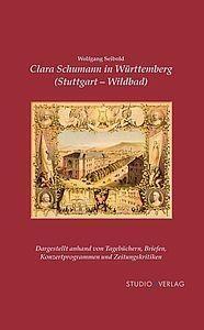 Clara Schumann in Württemberg (Stuttgart und Wildbad) - 8 Schwarz-WeiÃ?-Abbildungen