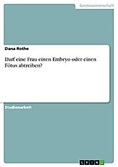 Darf eine Frau einen Embryo oder einen Fötus abtreiben? - eBook - Dana Rothe,