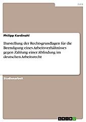 Darstellung der Rechtsgrundlagen für die Beendigung eines Arbeitsverhältnisses gegen Zahlung einer Abfindung im deutschen Arbeitsrecht - eBook - Philipp Kardinahl,