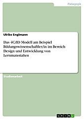 Das 4C/ID Modell am Beispiel Bildungswissenschaftler/in im Bereich Design und Entwicklung von Lernmaterialien - eBook - Ulrike Englmann,