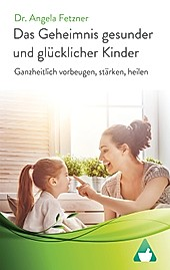 Das Geheimnis gesunder und glücklicher Kinder - eBook - Angela Fetzner,