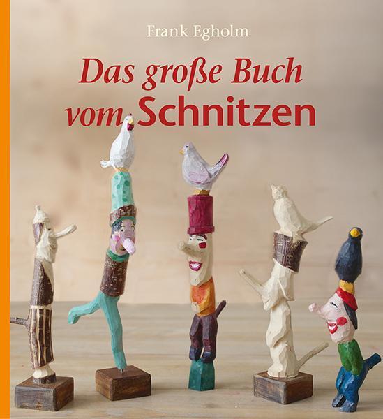 Das große Buch vom Schnitzen | Verlag Freies Geistesleben