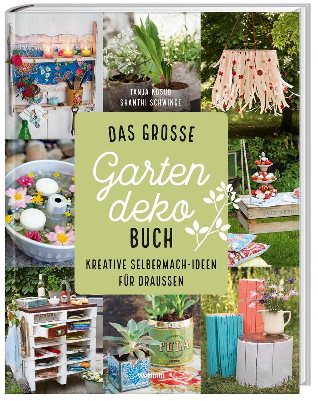 Das große Gartendeko Buch Kreative Selbermach Ideen für