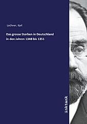 Das grosse Sterben in Deutschland in den Jahren 1348 bis 1351. Karl Lechner, - Buch - Karl Lechner,