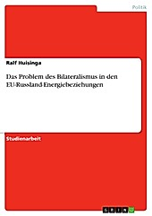 Das Problem des Bilateralismus in den EU-Russland-Energiebeziehungen - eBook - Ralf Huisinga,