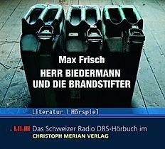 Das Schweizer Radio DRS-Hörbuch - Herr Biedermann und die Brandstifter