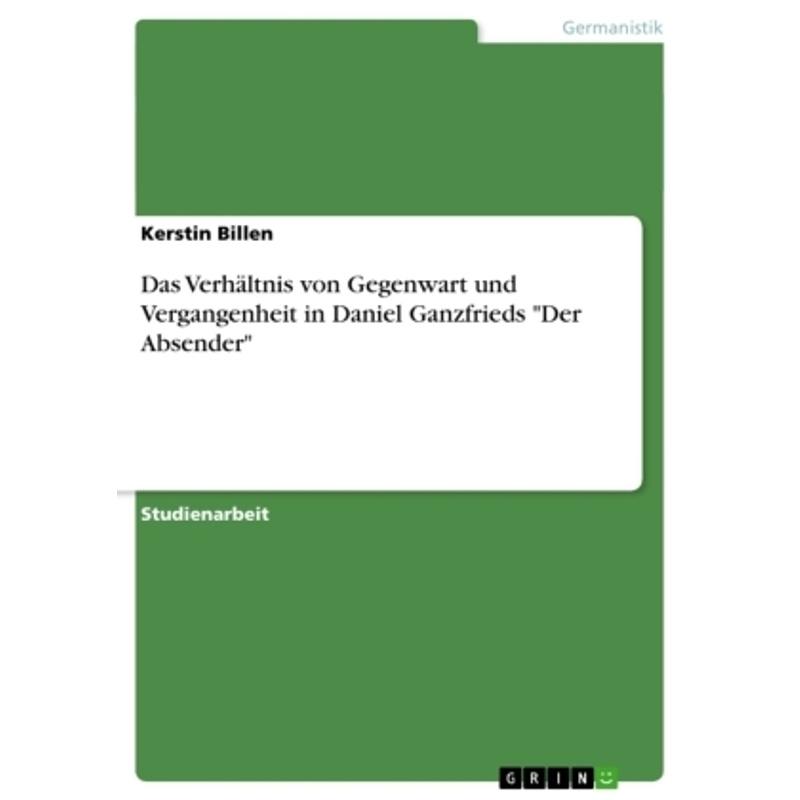 Das Verhältnis von Gegenwart und Vergangenheit in Daniel Ganzfrieds Der Absender - Kerstin Billen