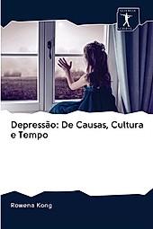Depressão: De Causas, Cultura e Tempo. Rowena Kong, - Buch