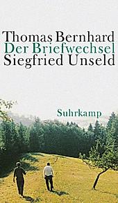 Der Briefwechsel. Thomas Bernhard, Siegfried Unseld, - Buch - Thomas Bernhard, Siegfried Unseld,