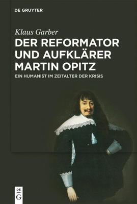 Der Reformator und Aufklärer Martin Opitz (1597-1639) - Klaus Garber,