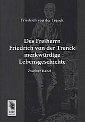 Des Freiherrn Friedrich von der Trenck merkwürdige Lebensgeschichte. Friedrich von der Trenck, - Buch - Friedrich von der Trenck,