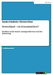 Deutschland - ein Zensurmärchen?! - eBook - Sandra Friedrichs, Christin Eitner,