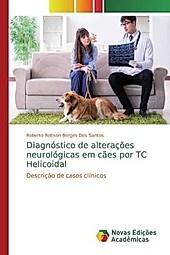 Diagnóstico de alterações neurológicas em cães por TC Helicoidal. Roberto Robson Borges Dos Santos, - Buch - Roberto Robson Borges Dos Santos,