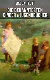 Die bekanntesten Kinder- & Jugendbücher - eBook - Magda Trott,