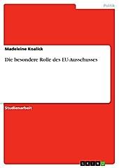 Die besondere Rolle des EU-Ausschusses - eBook - Madeleine Koalick,