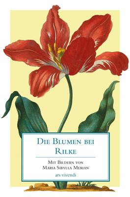 Die Blumen bei Rilke - auch Rainer Maria Rilke