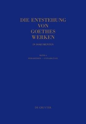 Die Entstehung von Goethes Werken in Dokumenten: Band 6 Die Entstehung von Goethes Werken in Dokumenten 06 - Briefe
