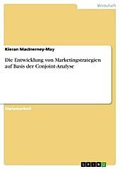 Die Entwicklung von Marketingstrategien auf Basis der Conjoint-Analyse - eBook - Kieran Macinerney-May,