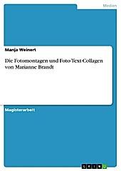 Die Fotomontagen und Foto-Text-Collagen von Marianne Brandt - eBook - Manja Weinert,