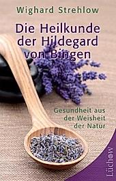 Die Heilkunde der Hildegard von Bingen. Wighard Strehlow, - Buch - Wighard Strehlow,