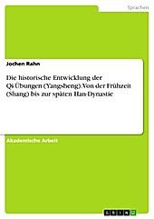 Die historische Entwicklung der Qi-Übungen (Yangsheng). Von der Frühzeit (Shang) bis zur späten Han-Dynastie - eBook - Jochen Rahn,