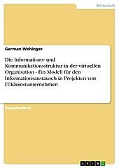 Die Informations- und Kommunikationsstruktur in der virtuellen Organisation - Ein Modell für den Informationsaustausch in Projekten von... - German Wehinger,