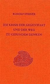 Die Krisis der Gegenwart und der Weg zu gesundem Denken. Rudolf Steiner, - Buch - Rudolf Steiner,