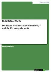 Die Lieder Neidharts: Das Winterlied 37 und die Kreuzzugsthematik - eBook - Silvio Holland-Moritz,