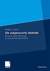 Die outgesourcte Identität. Walter Koch, - Buch - Walter Koch,