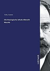 Die theologische Schule Albrecht Ritschls. Gustav Ecke, - Buch - Gustav Ecke,