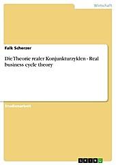 Die Theorie realer Konjunkturzyklen - Real business cycle theory - eBook - Falk Scherzer,
