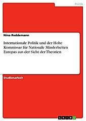 Die Theorien Internationaler Politik und die Entstehung des Hohen Kommissars für Nationale Minderheiten der Organisation für Sicherheit und... - Nina Reddemann,